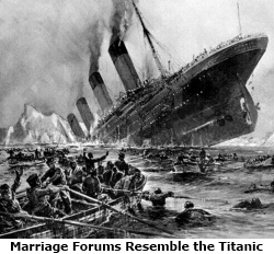Marriage forums, like the Titanic, are filled with people reaching out to others in the same boat trying to save themselves. But they are all slowly going down. Only you can save your marriage, so get the right kind of assistance. - 'Titanic Sinking' by Willy Stöwer (1864–1931)[U.S. Library of Congress], via Wikimedia Commons