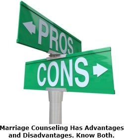 Couples therapy and marriage counseling have advantages and disadvantages. It is wise to know both. (A separate article discusses the disadvantages.