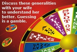 Understanding women should not be left to chance. Discuss these generalities with your wife to understand her better.